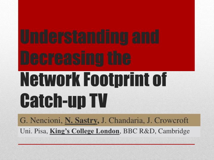 Understanding and decreasing the network f ootprint of catch up tv