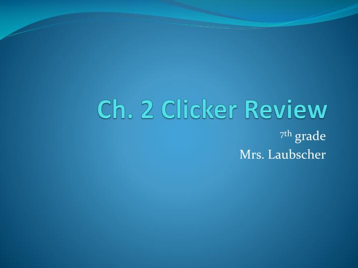 Ch. 2 Clicker Review