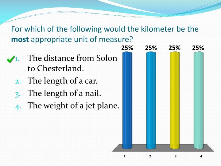 For which of the following would the kilometer be the