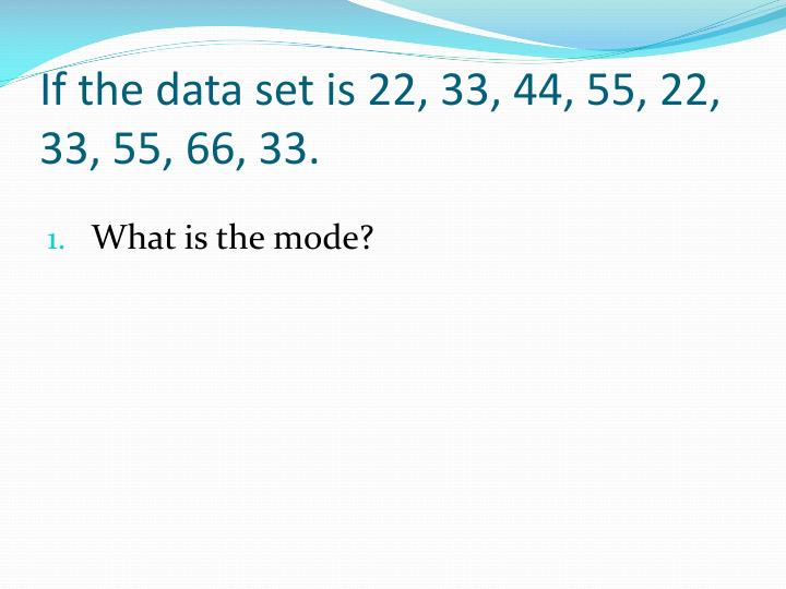 If the data set is 22, 33, 44, 55, 22, 33, 55, 66, 33.