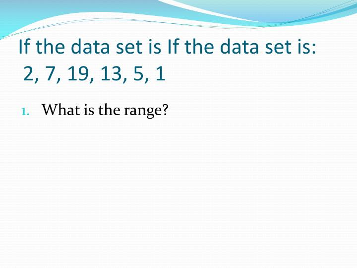 If the data set is If the data set is: