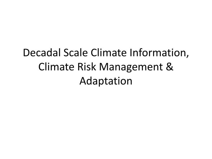 Decadal scale climate information climate risk management adaptation