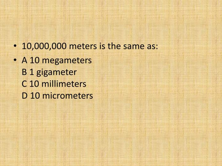 10,000,000 meters is the same as: