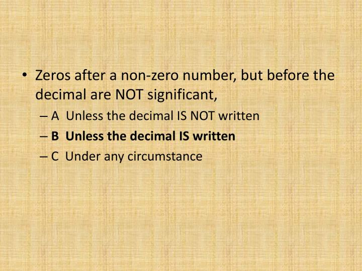 Zeros after a non-zero number, but before the decimal are NOT significant,