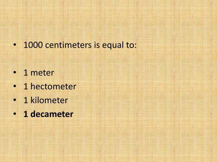 1000 centimeters is equal to: