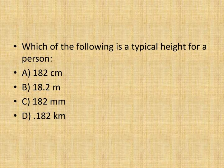 Which of the following is a typical height for a person: