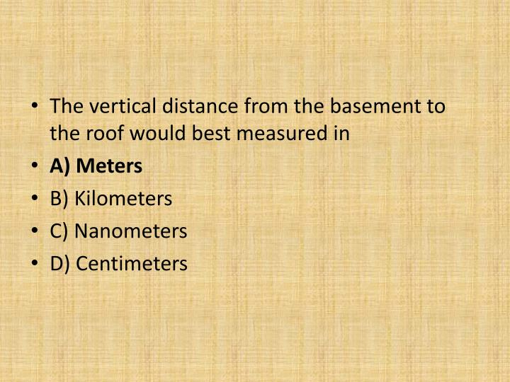 The vertical distance from the basement to the roof would best measured in