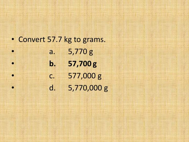 Convert 57.7 kg to grams.