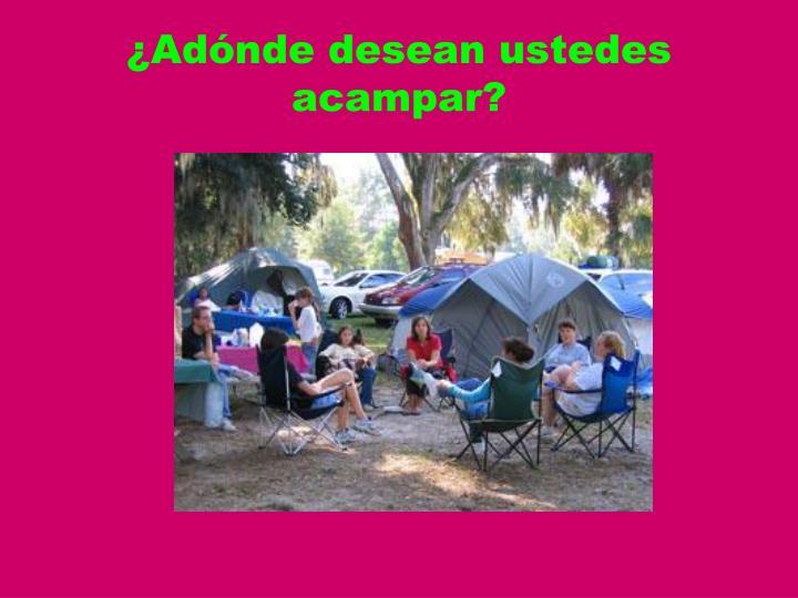 ¿Adónde desean ustedes acampar?