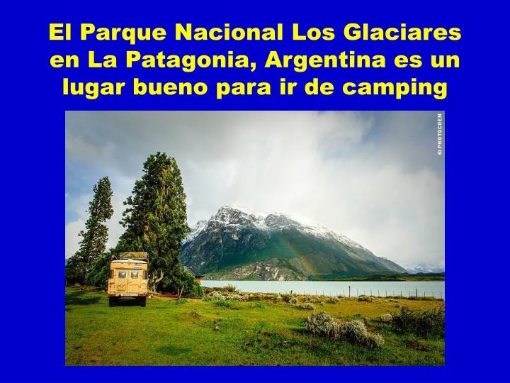 El Parque Nacional Los Glaciares en La Patagonia, Argentina es un lugar bueno para ir de camping