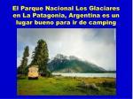 el parque nacional los glaciares en la patagonia argentina es un lugar bueno para ir de camping