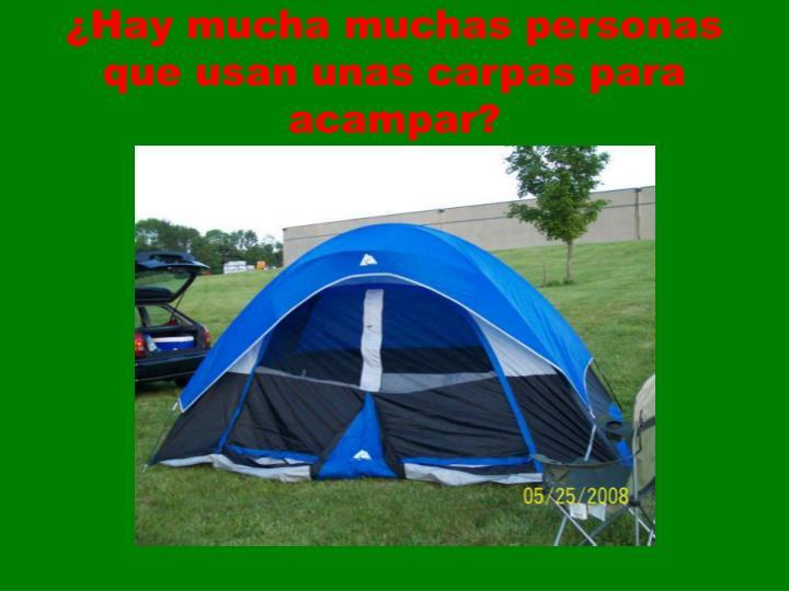 ¿Hay mucha muchas personas que usan unas carpas para acampar?