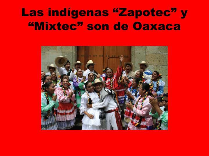 """Las indígenas """"Zapotec"""" y """"Mixtec"""" son de Oaxaca"""