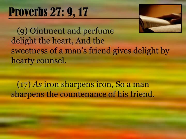 Proverbs 27: 9, 17