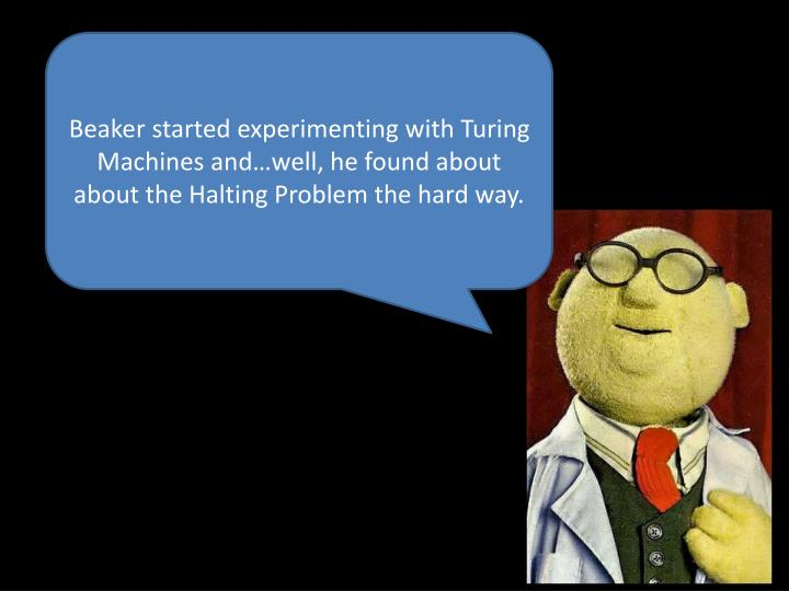 Beaker started experimenting with Turing Machines and…well, he found about