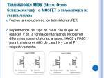 transistores mos metal oxido semiconductor o mosfet o transistores de puerta aislada
