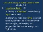 love limits loving in truth loyalty to truth 2 john 5 82