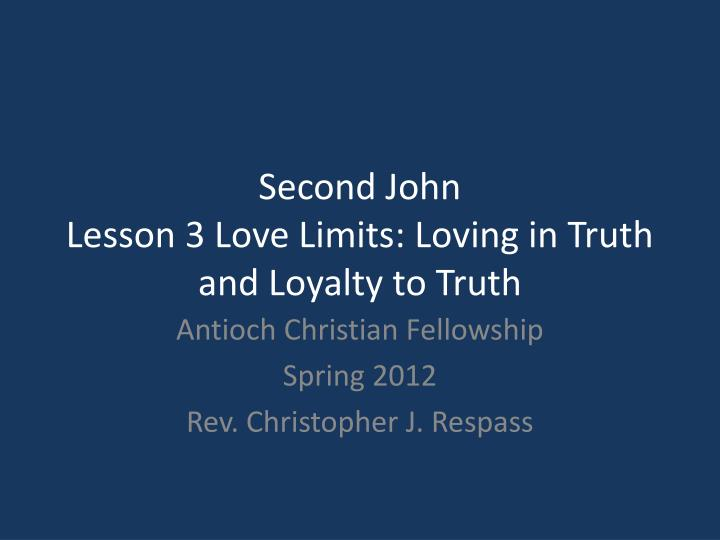 second john lesson 3 love limits loving in truth and loyalty to truth