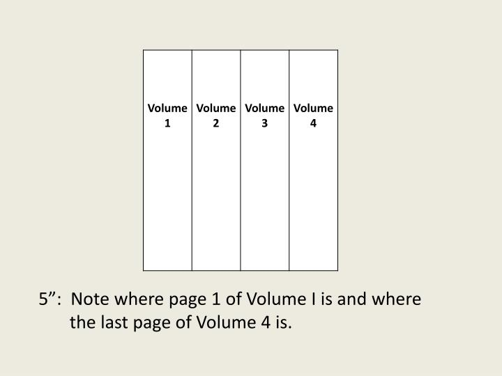 "5"":  Note where page 1 of Volume I is and where"