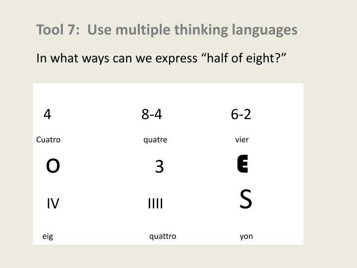Tool 7:  Use multiple thinking languages
