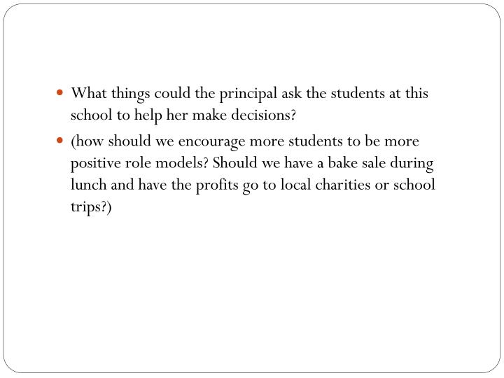 What things could the principal ask the students at this school to help her make decisions?