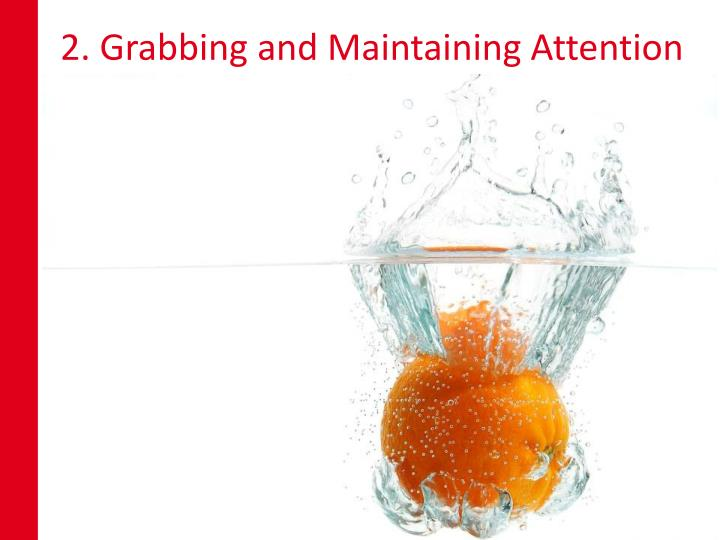 2. Grabbing and Maintaining Attention