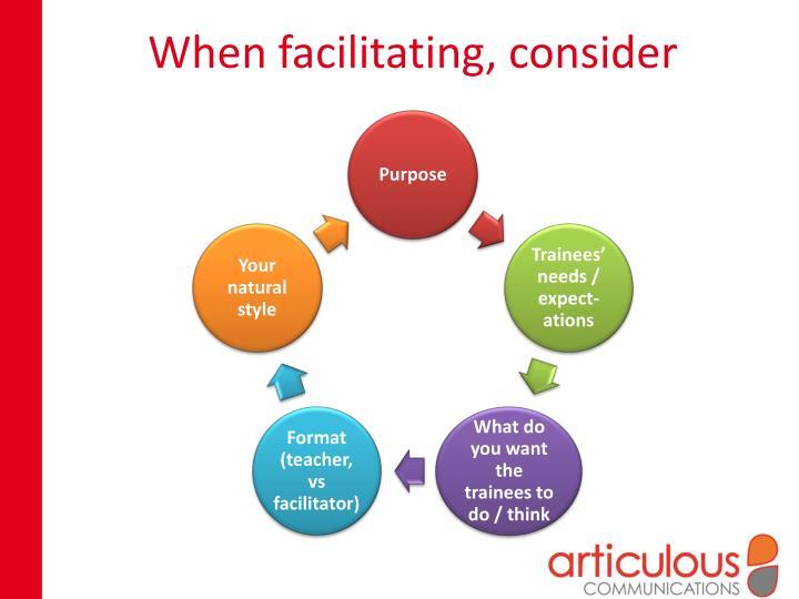 When facilitating, consider