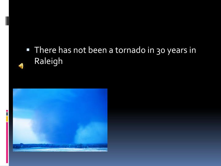 There has not been a tornado in 30 years in Raleigh