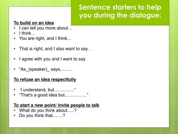 Sentence starters to help you during the dialogue: