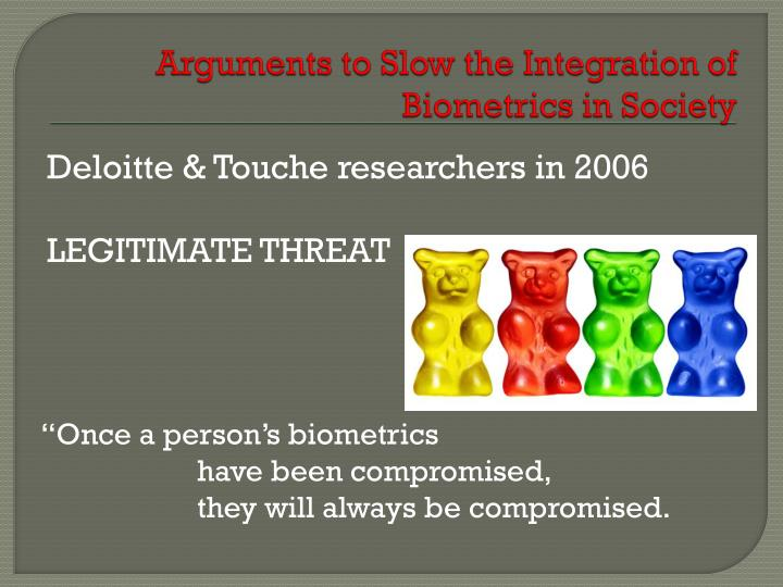 Arguments to Slow the Integration of  Biometrics in Society