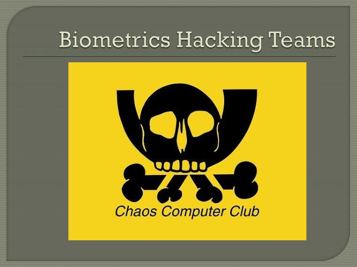 Biometrics Hacking Teams