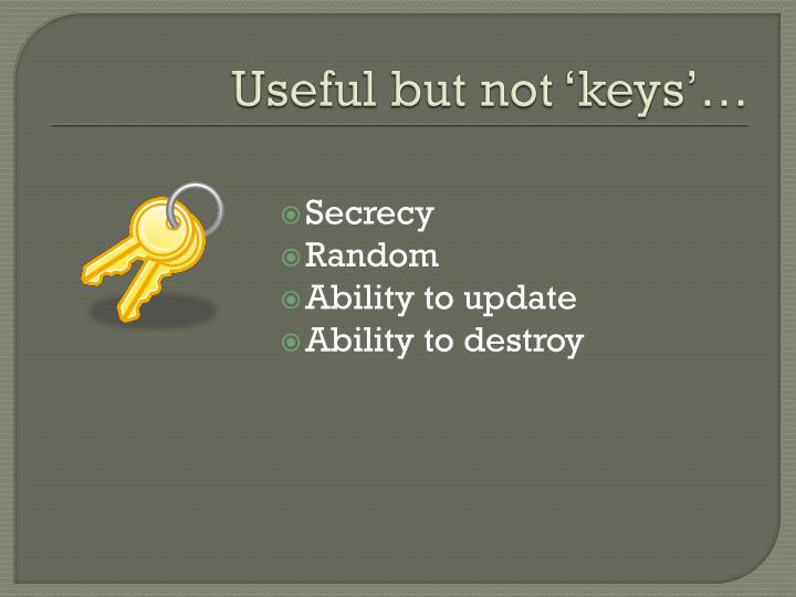 Useful but not 'keys'…