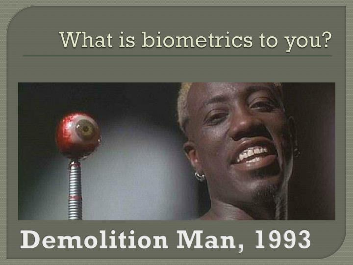 What is biometrics to you?