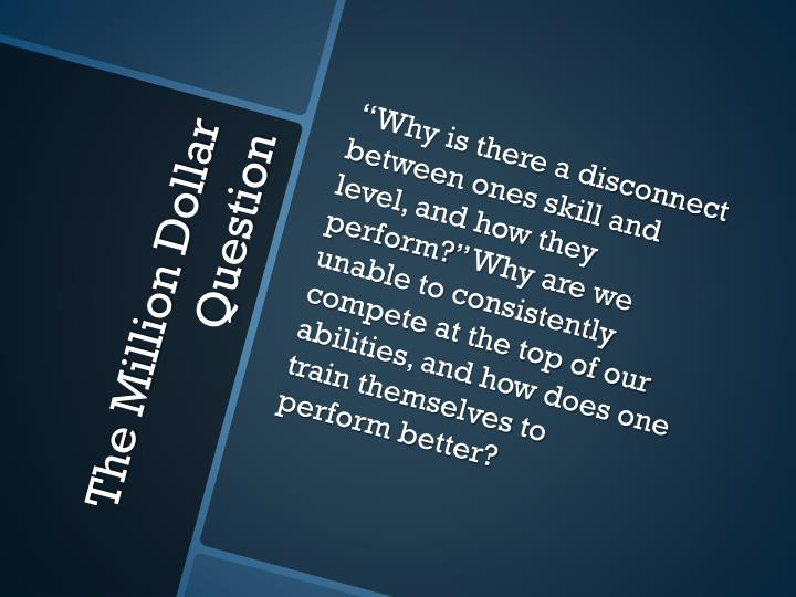 """Why is there a disconnect between ones skill and level, and how they perform?"" Why are we unable to consistently compete at the top of our abilities, and how does one train themselves to perform better?"