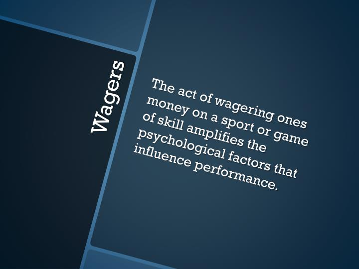 The act of wagering ones money on a sport or game of skill amplifies the psychological factors that influence performance.