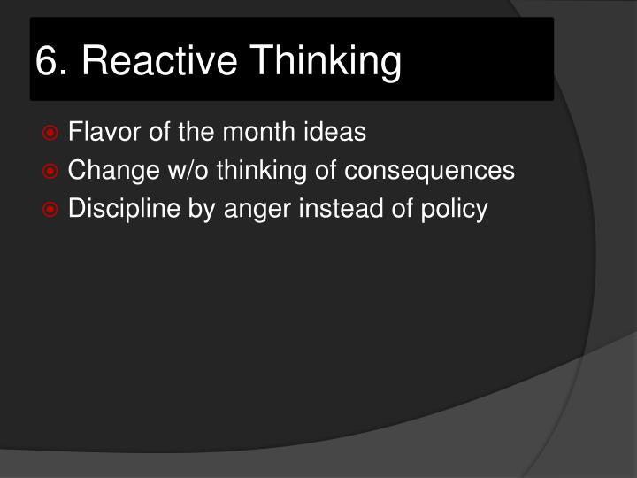 6. Reactive Thinking