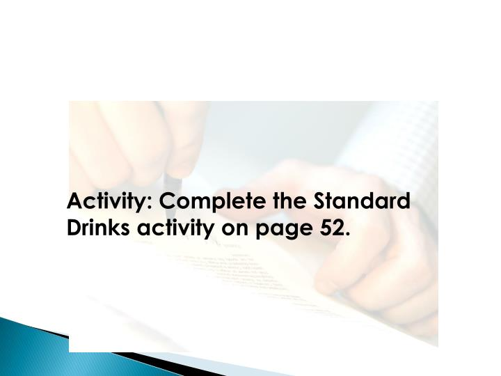 Activity: Complete the Standard Drinks activity on page 52.