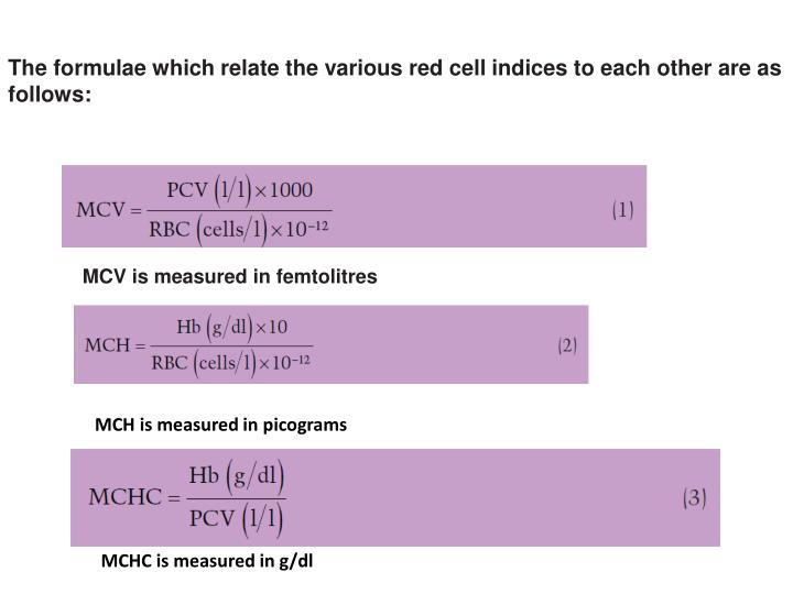 The formulae which relate the various red cell indices to each other are as follows: