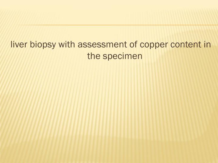 liver biopsy with assessment of copper