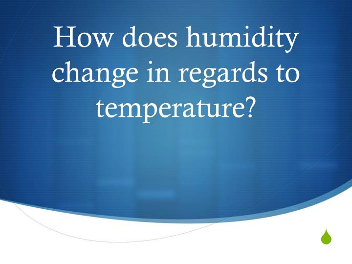 How does humidity change in regards to temperature?