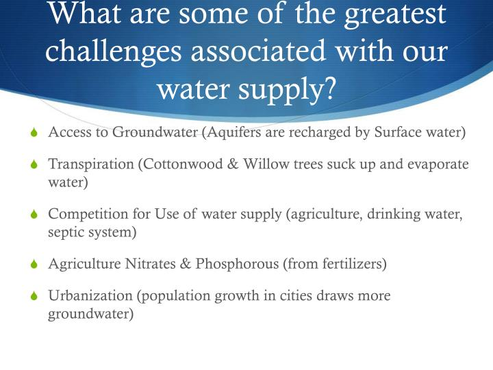 What are some of the greatest challenges associated with our water supply?