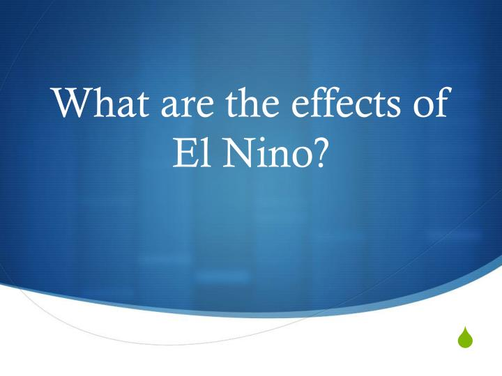 What are the effects of El Nino?
