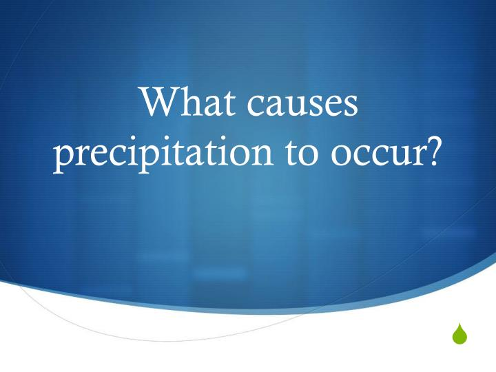 What causes precipitation to occur?