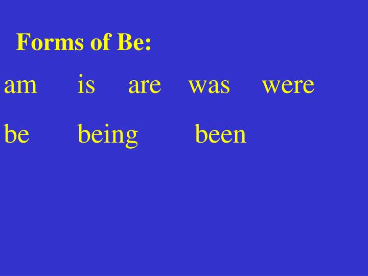 Forms of Be: