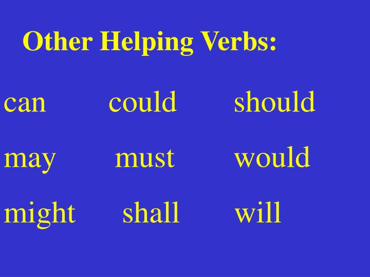 Other Helping Verbs: