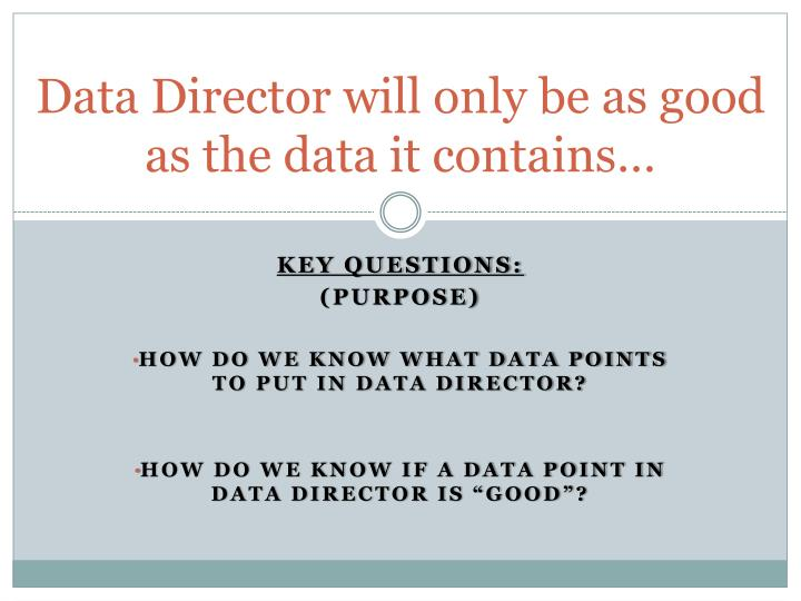 Data director will only be as good as the data it contains