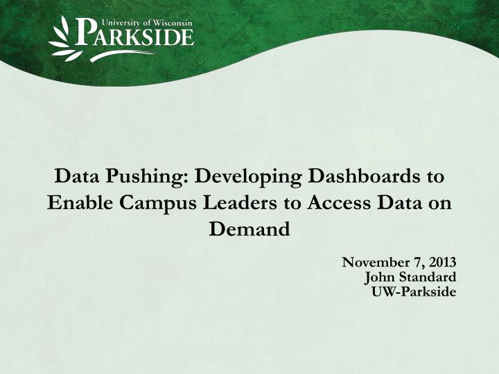 Data pushing developing dashboards to enable campus leaders to access data on demand