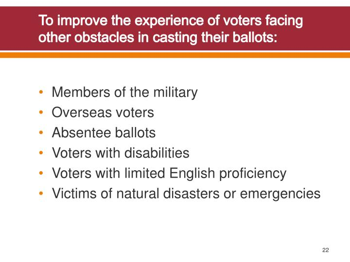 To improve the experience of voters facing other obstacles in casting their ballots: