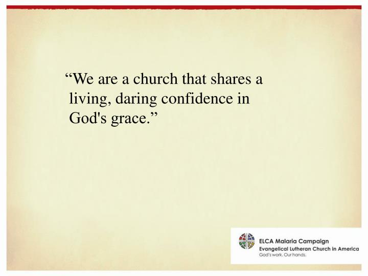 We are a church that shares a living daring confidence in god s grace