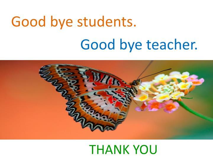 Good bye students.